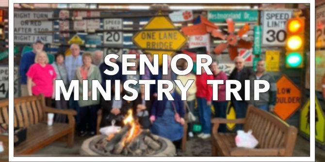 Senior Ministry Trip